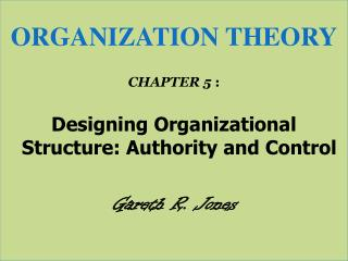 ORGANIZATION THEORY CHAPTER  5  : Designing Organizational Structure: Authority and Control