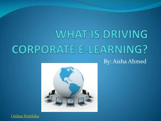 WHAT IS DRIVING CORPORATE  E -LEARNING ?