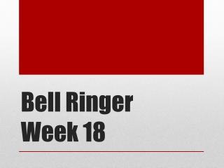 Bell Ringer Week 18