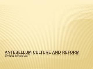 Antebellum Culture and Reform  Chapter12 (Sections 1& 2)