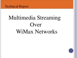 Multimedia Streaming Over  WiMax  Networks