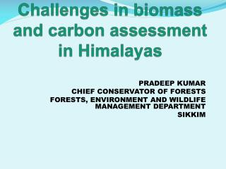 Challenges  in biomass and carbon assessment in Himalayas