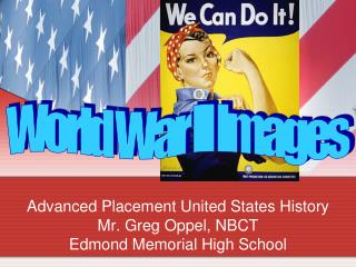 Advanced Placement United States History Mr. Greg Oppel, NBCT Edmond Memorial High School