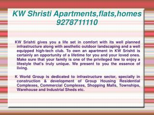 KW Shristi Apartments,flats,homes 9278711110