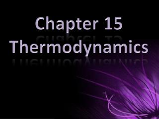 Chapter 15 Thermodynamics