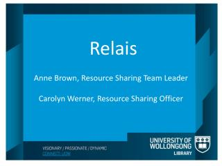 Relais  Anne Brown, Resource Sharing Team Leader  Carolyn Werner, Resource Sharing Officer