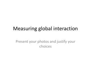 Measuring global interaction