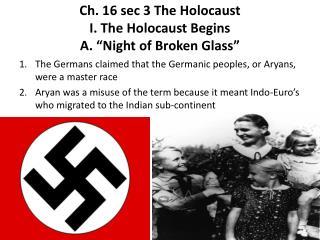 "Ch . 16 sec 3 The Holocaust I. The Holocaust Begins A. ""Night of Broken Glass"""