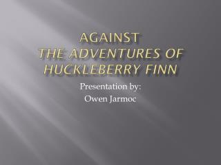 Against  The adventures of Huckleberry Finn