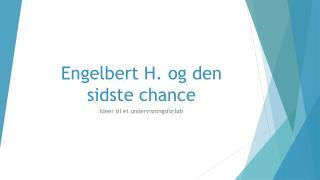 Engelbert H. og den sidste chance