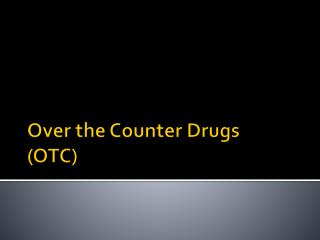 Over the Counter Drugs (OTC)