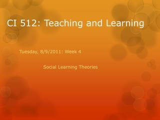 Tuesday, 8/9/2011: Week 4 		Social Learning Theories