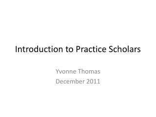 Introduction to Practice Scholars
