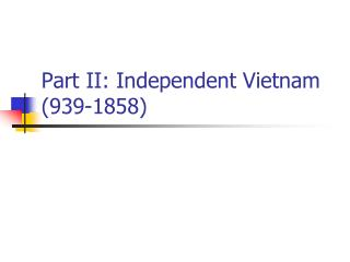 Part II: Independent Vietnam (939-1858)