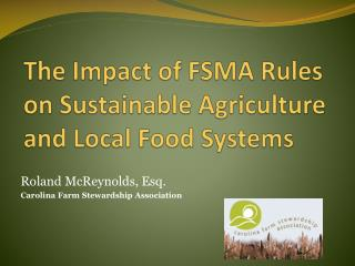 The  Impact of FSMA Rules on  Sustainable Agriculture and  Local Food Systems