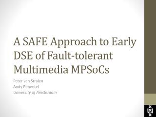 A SAFE Approach to Early DSE of Fault-tolerant Multimedia  MPSoCs