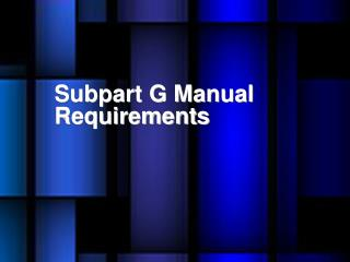 Subpart G Manual Requirements