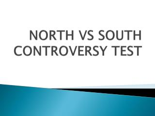 NORTH VS SOUTH CONTROVERSY TEST