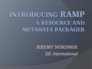 Introducing  RAMP A resource and metadata packager