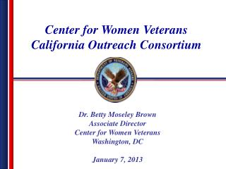 Dr. Betty Moseley Brown Associate Director Center for Women Veterans Washington ,  DC