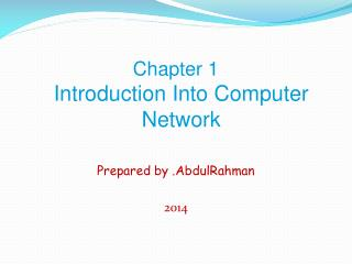 Chapter 1 Introduction Into Computer Network Prepared by .AbdulRahman 2014
