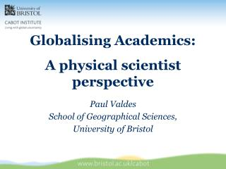 Globalising Academics: A physical scientist perspective Paul Valdes