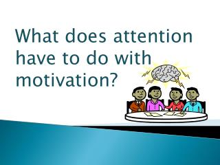 What  does attention have to do with motivation?