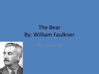 The Bear By: William Faulkner