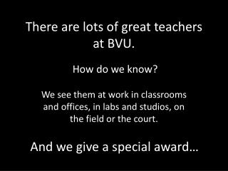 There are lots of great teachers at BVU.