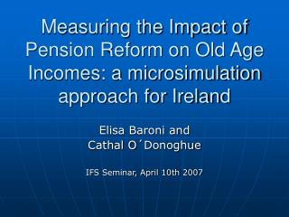 Measuring the Impact of Pension Reform on Old Age Incomes: a microsimulation approach for Ireland