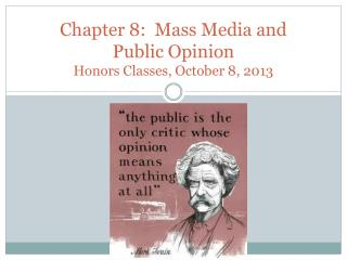 Chapter 8:   Mass Media and  Public  Opinion Honors Classes, October 8, 2013