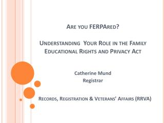 Are you FERPAred? Understanding  Your Role in the Family Educational Rights and Privacy Act