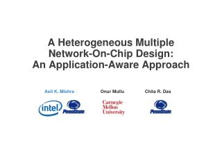 A Heterogeneous Multiple Network-On-Chip Design:  An  Application-Aware Approach