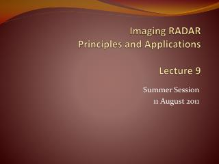 Imaging  RADAR  Principles and  Applications Lecture  9