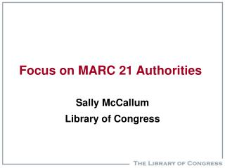 Focus on MARC 21 Authorities