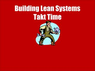 Building Lean Systems Takt  Time