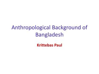 Anthropological Background of Bangladesh