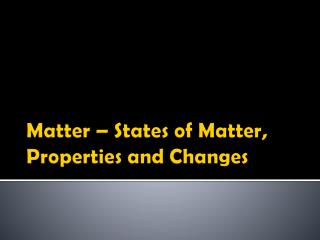 Matter – States of Matter, Properties and Changes