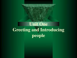 Unit One Greeting and Introducing people