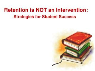 Retention is NOT an Intervention: Strategies for Student Success