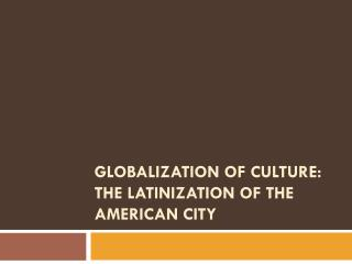 Globalization of culture:  the  Latinization  of the American city
