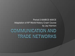 Communication and Trade Networks