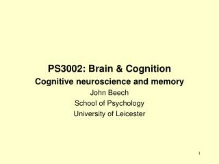PS3002: Brain & Cognition Cognitive neuroscience and memory John Beech School of Psychology