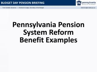 Pennsylvania Pension  System Reform Benefit Examples