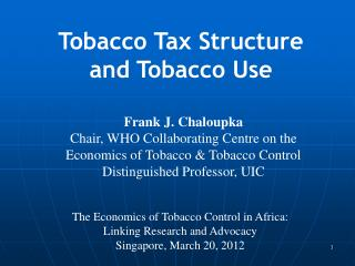 Frank J.  Chaloupka Chair, WHO Collaborating Centre on the Economics of Tobacco & Tobacco Control