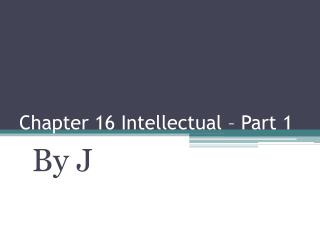 Chapter 16 Intellectual – Part 1