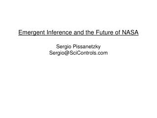 Emergent Inference and the Future of NASA Sergio Pissanetzky Sergio@SciControls.com