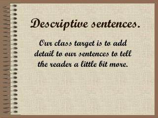 Descriptive sentences.