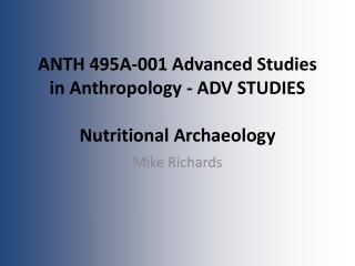 ANTH 495A-001 Advanced Studies in Anthropology - ADV STUDIES Nutritional Archaeology