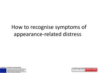How to recognise symptoms of appearance-related  distress